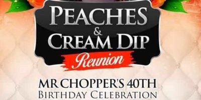 Peaches & Cream Dip Reunion Mr Chopper's 40th Birthday Celebration | Blacknet UK
