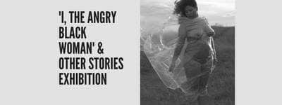 I, The Angry Black Woman & Other Stories Exhibition   Blacknet UK
